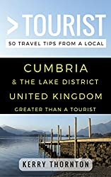 Greater Than a Tourist - Cumbria and The Lake District United Kingdom: 50 Travel Tips from a Local