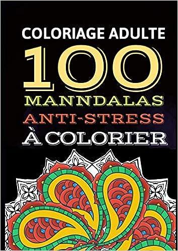 Amazon Coloriage Adulte 100 Mandalas Anti Stress A Colorier Livre De Coloriage Mandalas Pour Adultes Pour Adulte Livre Coloriage Stress Management