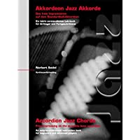 Akkordeon Jazz Akkorde - Accordion Jazz Chords: Das freie Improvisieren auf dem Standardbaß-Akkordeon - Free improvising on the stradella bass accordion