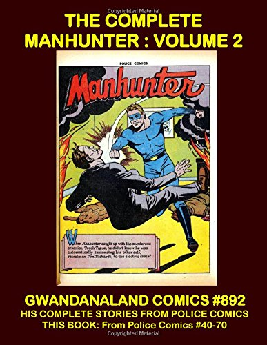 Download The Complete Manhunter: Volume 2: Gwandanaland Comics #892 -- His Complete Stories From Police Comics -- This Book: Police Comics #30-70 ebook
