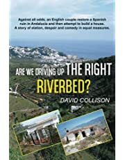 Are We Driving up the Right Riverbed?: Against all odds an English couple restore a Spanish ruin in Andalucia