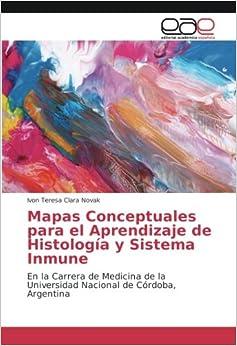 Book Mapas Conceptuales para el Aprendizaje de Histología y Sistema Inmune: En la Carrera de Medicina de la Universidad Nacional de Córdoba, Argentina