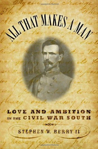 All that Makes a Man: Love and Ambition in the Civil War South
