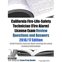 California Fire-Life-Safety Technician (Fire Alarm) License Exam Review Questions and Answers 2016/17 Edition:...