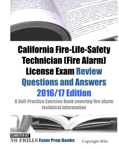 California Fire-Life-Safety Technician (Fire Alarm) License Exam Review Questions and Answers 2016/17 Edition: A Self-Practice Exercise Book covering ... and state specific licensing regulations