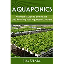 Aquaponics: A Guide To Setting Up Your Aquaponics System, Grow Fish and Vegetables, Aquaculture, Raise fish, Fisheries, Growing Vegetables