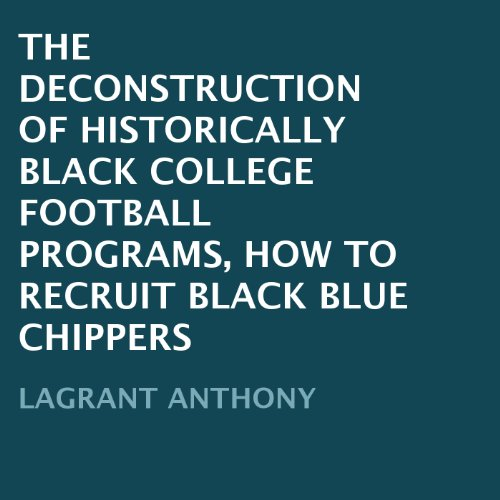 Books : The Deconstruction of Historically Black College Football Programs: How to Recruit Black Blue Chippers