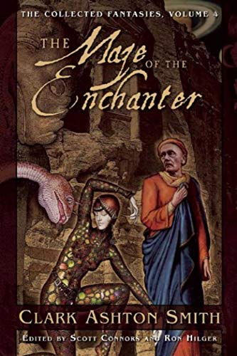 The Maze of the Enchanter: The Collected Fantasies, Vol. 4 (Collected Fantasies of Clark Ashton Smit)
