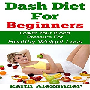 Dash Diet for Beginners: Lower Your Blood Pressure for Healthy Weight Loss Audiobook
