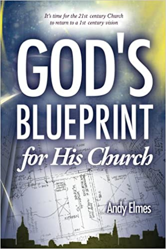 Gods blueprint for his church its time for the 21st century gods blueprint for his church its time for the 21st century church to return to a 1st century vision kindle edition by andy elmes malvernweather Images