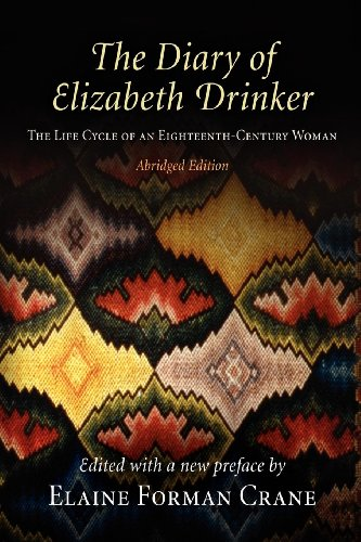 - The Diary of Elizabeth Drinker: The Life Cycle of an Eighteenth-Century Woman