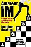 Amateur To Im: Proven Ideas And Training Methods-Jonathan Hawkins