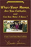 you can cook - Who's Your Mama, Are You Catholic, and Can You Make A Roux? (Book 1): A Cajun / Creole Family Album Cookbook
