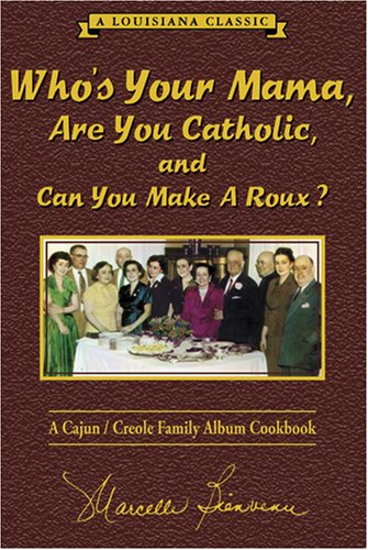 Who's Your Mama, Are You Catholic, and Can You Make A Roux? (Book 1): A Cajun / Creole Family Album Cookbook by Marcelle Bienvenu
