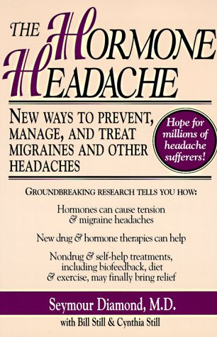 The Hormone Headache: New Ways to Prevent, Manage, and Treat Migraines and Other Headaches (Best Treatment For Menstrual Migraines)