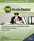 PM Crash Course : A Revolutionary Guide to What Really Matters When Managing Projects, Mulcahy, Rita, 1932735070