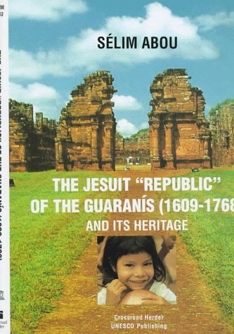 The Jesuit Republic of Guaranis (1609-1768) and Its Heritage