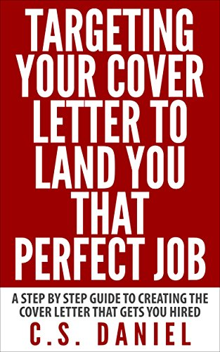 Targeting Your Cover Letter to Land You That Perfect Job (The Perfect Cover Letter For A Job)