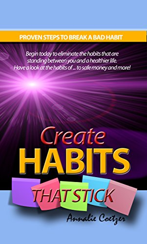 Create HABITS that stick: Begin today to eliminate the habits that are standing between you and a healthier life. Have a look at the habits of successfull ... money and more! (Well-Being series Book 3)