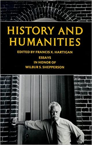 history and humanities essays in honor of wilbur s shepperson  history and humanities essays in honor of wilbur s shepperson francis x hartigan 9780874171488 com books