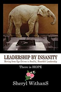 Leadership by Insanity: Moving from Ego-driven to Soulful, Heartfelt Leadership