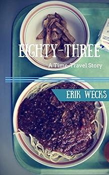 Eighty-Three: A time travel story by [Wecks, Erik]