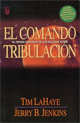 El Comando Tribulac?on : El Drama Continuo de los Dejados Atras - Tim LaHaye; Jerry B. Jenkins