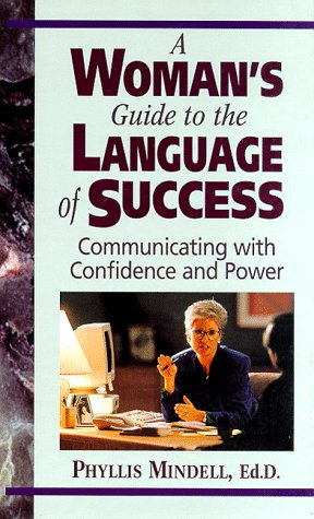 A Woman's Guide to the Language of Success: Communicating With Confidence and Power by A