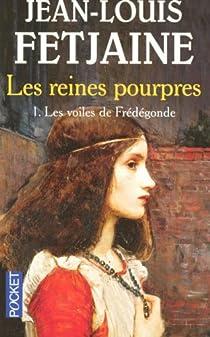 Les reines pourpres, Tome 1 : Les voiles de Frédégonde par Fetjaine