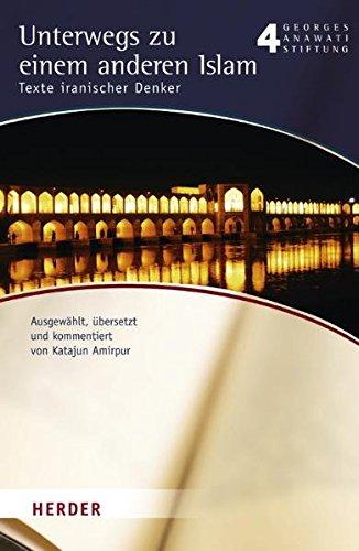 Unterwegs zu einem anderen Islam: Texte iranischer Denker (Buchreihe der Georges Anawati Stiftung)
