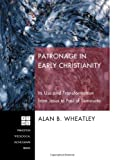 Patronage in Early Christianity, Alan B. Wheatley, 1597525871