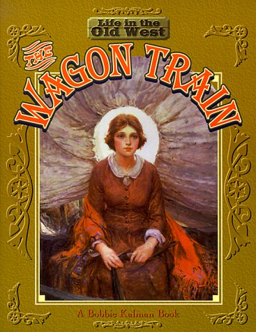 Wagon Train Life In The Old West Bobbie Kalman 9780778701026