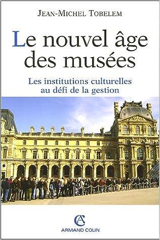 Le nouvel âge des musées : Les institutions culturelles au défi de la gestion