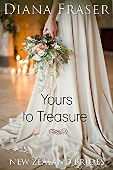 Yours to Treasure (New Zealand Brides Book 2) by [Fraser, Diana]