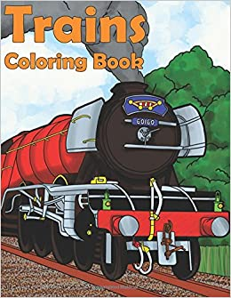 Trains Coloring Book: A Color Therapy Book Of Steam Engines ...