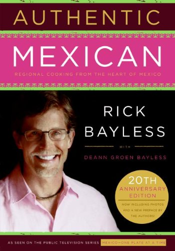 Authentic Mexican: Regional Cooking from the Heart of Mexico by Rick Bayless