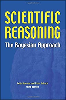 Scientific Reasoning: The Bayesian Approach by Colin Howson (2005-04-10)