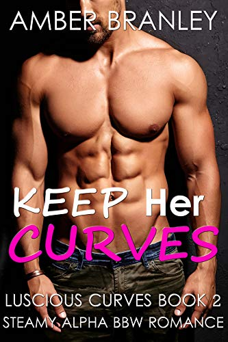 Keep Her Curves (Steamy Alpha BBW Romance) (Luscious Curves Book 2)