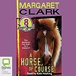 A Horse of Course: Aussie Angels, Book 8 | Margaret Clark