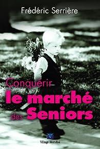 Conquérir le marché des seniors par Frédéric Serrière