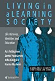 img - for Living In A Learning Society: Life-Histories, Identities And Education (Knowledge, Identity and School Life) book / textbook / text book
