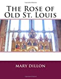 The Rose of Old St. Louis, Mary Mary Dillon, 1495909573