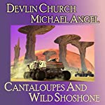 Cantaloupes and Wild Shoshone | Devlin Church,Michael Angel
