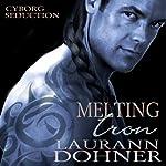 Melting Iron: Cyborg Seduction, Book 3 | Laurann Dohner