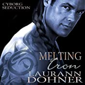 Melting Iron: Cyborg Seduction, Book 3 | Laurann Dohner