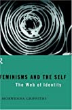 Feminisms and the Self : The Web of Identity, Griffiths, Morwenna, 0415098203