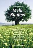 Mehr Bäume!: Einfache Methoden der Vermehrung von Bäumen, Sträuchern und Klettergewächsen nach ökologischen Gesichtspunkten