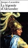La légende d'Alexandre par Lacarrière