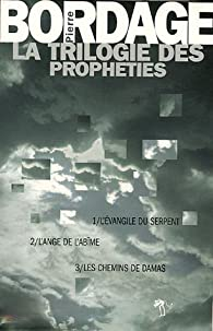 La trilogie des Prophéties : L'évangile du serpent - L'ange de l'abîme - Les chemins de Damas par Bordage