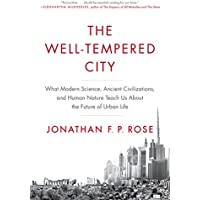 The Well-Tempered City: What Modern Science, Ancient Civilizations, and Human Nature Teach Us About the Future of Urban…